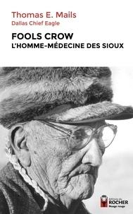 Thomas Mails et Karine Bodson - Fools Crow - L'homme-médecine des Sioux.