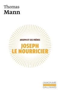 Thomas Mann - Joseph et ses frères Tome 4 : Joseph le nourricier.