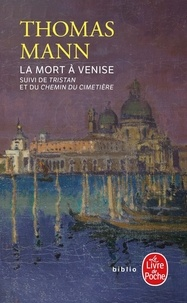 Thomas Mann - La mort à Venise. suivi de Tristan. et Le chemin du cimetière.