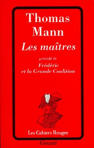 Thomas Mann - Les maîtres. précédé de Frédéric et la grande coalition.