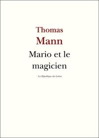 Thomas Mann - Mario et le magicien - suivi de Expériences occultes.