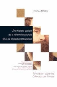 """Thomas Marty - Une histoire sociale de la réforme électorale sous la Troisième République - Mobilisations politiques et expertise électorale : la question de la """"représentation proportionnelle""""."""