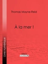 Thomas Mayne-Reid et  Henriette Loreau - À la mer !.