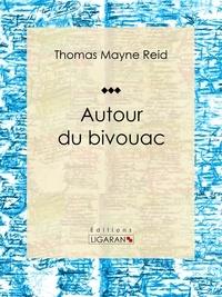 Thomas Mayne Reid et  Ligaran - Autour du bivouac - Roman classique.