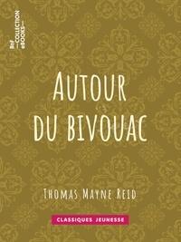 Thomas Mayne Reid et Ernest Jaubert - Autour du bivouac.