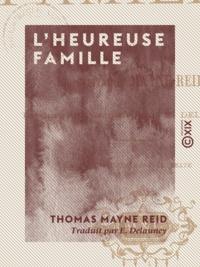 Thomas Mayne Reid et E. Delauney - L'Heureuse Famille.