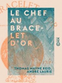 Thomas Mayne Reid et André Laurie - Le Chef au bracelet d'or.
