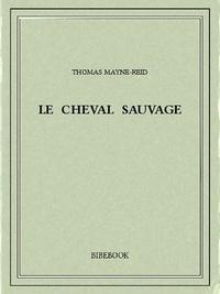 Thomas Mayne-Reid - Le cheval sauvage.