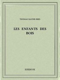 Thomas Mayne-Reid - Les enfants des bois.
