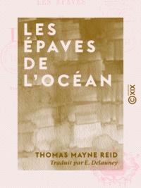 Thomas Mayne Reid et E. Delauney - Les Épaves de l'océan.