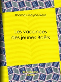 Thomas Mayne-Reid - Les Vacances des jeunes Boërs.