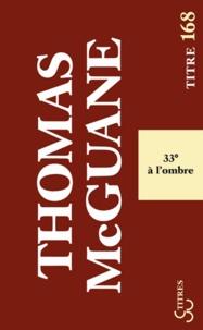 Thomas McGuane - 33° à l'ombre.