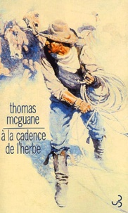 Thomas McGuane - A la cadence de l'herbe.
