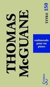 Thomas McGuane - Embuscade pour un piano.