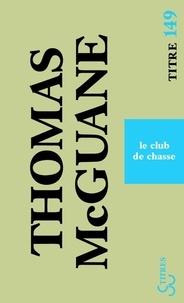 Thomas McGuane - Le club de chasse.