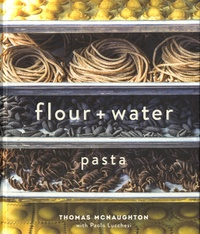Thomas Mcnaughton - Flour + Water : Pasta.