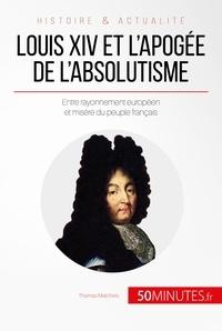 Thomas Melchers et  50Minutes.fr - Grandes Personnalités  : Louis XIV et l'apogée de l'absolutisme - Entre rayonnement européen et misère du peuple français.