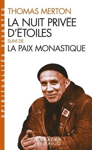 Thomas Merton - La nuit privée d'étoiles - Suivie de La paix monastique.