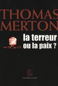 Thomas Merton - La terreur ou la paix ?.