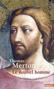Thomas Merton - Le nouvel homme.