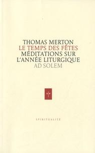Thomas Merton - Le temps des fêtes - Méditations sur l'année liturgique.