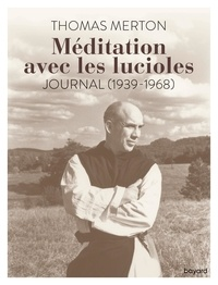 Thomas Merton - Méditation avec les lucioles - Journal (1939-1968).