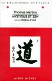 Thomas Merton - Mystique et zen. suivi de Journal d'Asie.