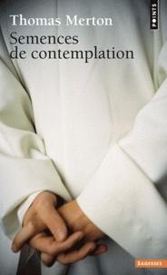 Thomas Merton - Semences de contemplation.