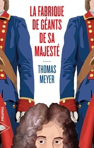 Thomas Meyer - La fabrique de géants de Sa Majesté.