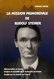 Thomas Meyer - La mission primordiale de Rudolf Steiner - Réincarnation et karma : origine et actualité de la recherche karmique fondée sur la science de l'esprit.