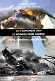 Thomas Meyer - Le 11 septembre 2001, le nouveau Pearl Harbor - Faits, questions, perspectives.