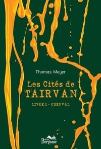 Thomas Meyer - Les Cités de Tairvan Tome 1 : Osenval.
