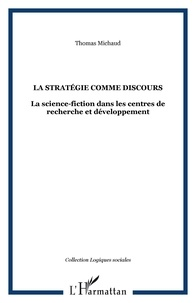 Thomas Michaud - La stratégie comme discours - La science-fiction dans les centres de recherche et développement.