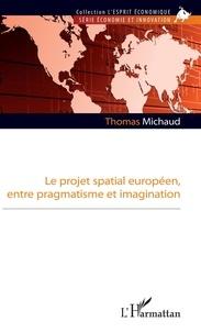Thomas Michaud - Le projet spatial européen, entre pragmatisme et imagination.
