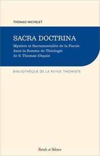 Thomas Michelet - Sacra doctrina - Mystère et Sacramentalité de la Parole dans la Somme de Théologie de S. Thomas d'Aquin.