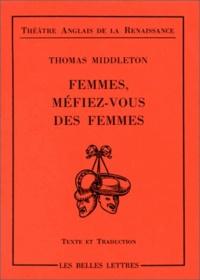 Thomas Middleton - Femmes, méfiez-vous des femmes.