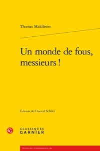 Thomas Middleton - Un monde de fous, messieurs !.