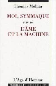 Thomas Molnar - Moi, Symmaque suivi de L'âme et la machine.