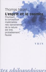 Thomas Nagel - L'esprit et le cosmos - Pourquoi la conception matérialiste néo-darwinienne de la nature est très probablement fausse.