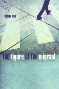 Thomas Nail - The Figure of the Migrant.