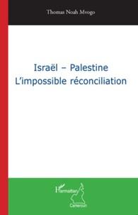 Thomas Noah Mvogo - Israël - Palestine - L'impossible réconciliation.