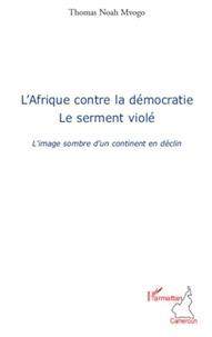 Thomas Noah Mvogo - L'Afrique contre la démocratie, le serment violé - L'image sombre d'un continent en déclin.