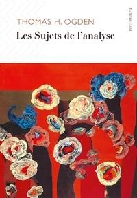 Thomas Ogden - Les Sujets de l'analyse.