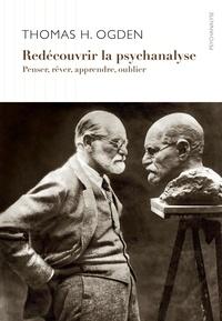 Thomas Ogden - Redécouvrir la psychanalyse - Penser et rêver, apprendre et oublier.