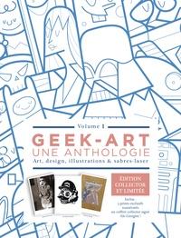 Geek-art, une anthologie - Art, design, illustrations & sabres-laser. Volume 1. Avec 3 prints numérotés.pdf