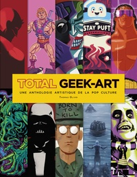 Thomas Olivri - Total Geek-Art - Une anthologie artistique de la pop culture.
