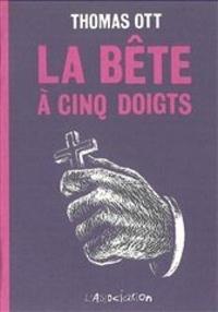 Thomas Ott - La Bête à cinq doigts.