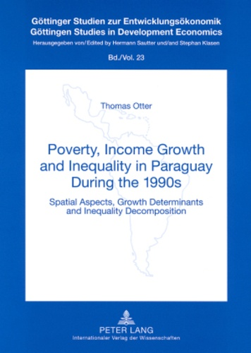 Thomas Otter - Poverty, Income Growth and Inequality in Paraguay During the 1990s - Spatial Aspects, Growth Determinants and Inequality Decomposition.