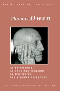 Thomas Owen - Oeuvres choisies volume 1 : Le tétrastome. - La cave aux crapauds. Le jeu secret. Les grandes personnes.