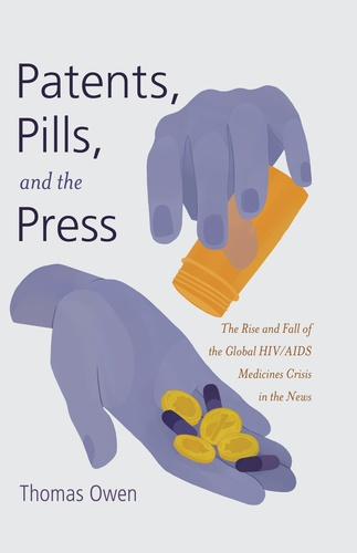 Thomas Owen - Patents, Pills, and the Press - The Rise and Fall of the Global HIV/AIDS Medicines Crisis in the News.